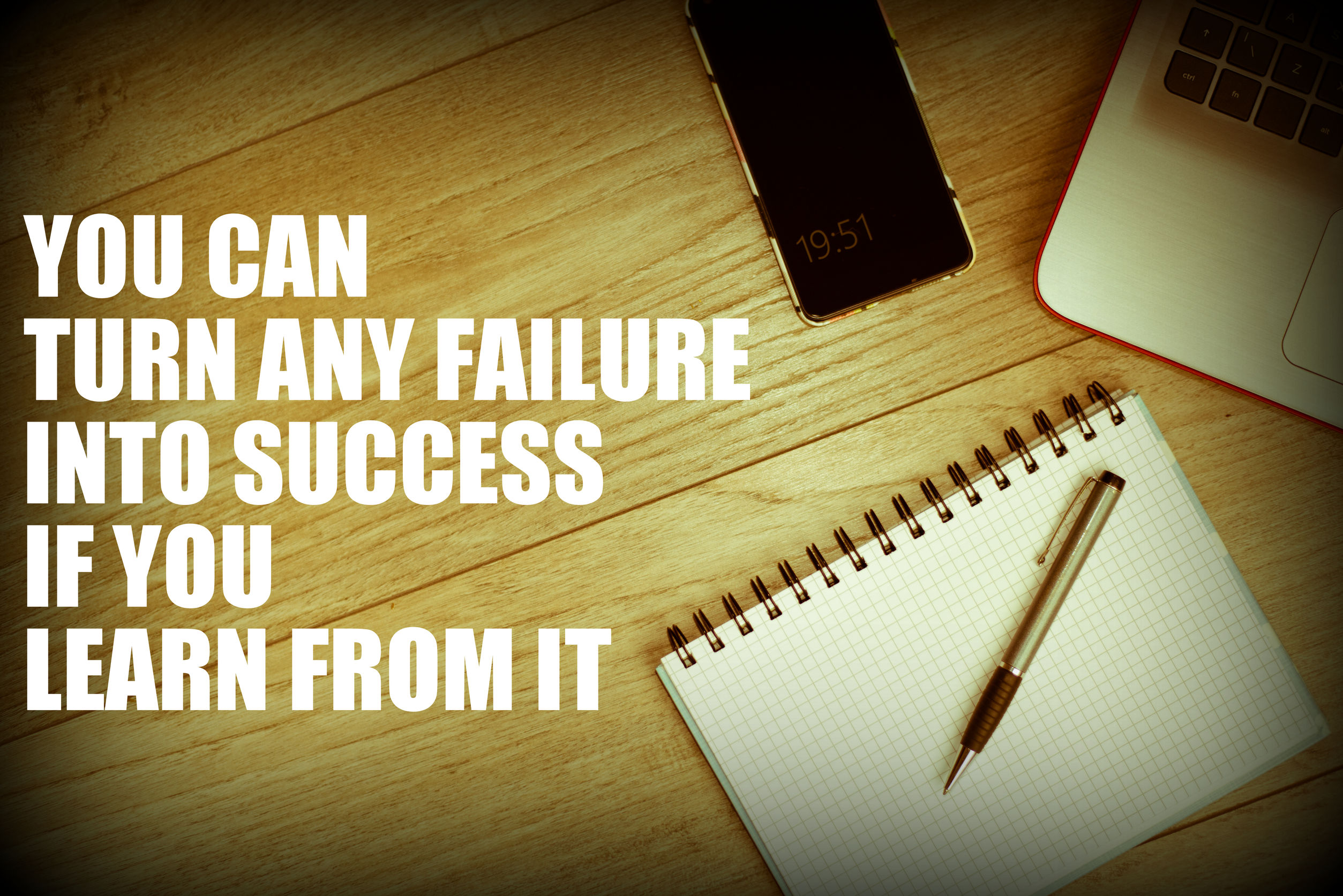 You can turn any failure into success if you learn from it